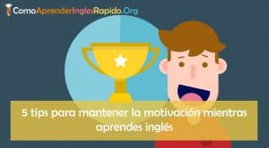 5 tips para mantener la motivación mientras aprendes inglés